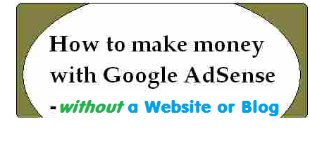 How to Make Money With Google Adsense Without A Website or Blog